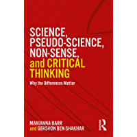 Science, Pseudo-science, Non-sense, and Critical Thinking: Why the Differences Matter (English Edition)