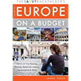 The Savvy Backpacker's Guide to Europe on a Budget: Advice on Trip Planning, Packing, Hostels & Lodging, Transportation & Mor