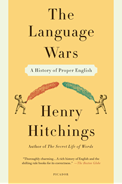 The Language Wars A History Of Proper English Kindle Edition By