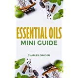 Essential Oils Mini Guide (Aromatherapy and Essential Oils Beginners Guide Book 8)