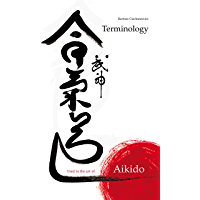 Terminology Used in the Art of Aikido: Dictionary (1) (English Edition)