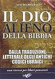 Il dio alieno della Bibbia. Dalle traduzioni letterali degli antichi codici masoretici