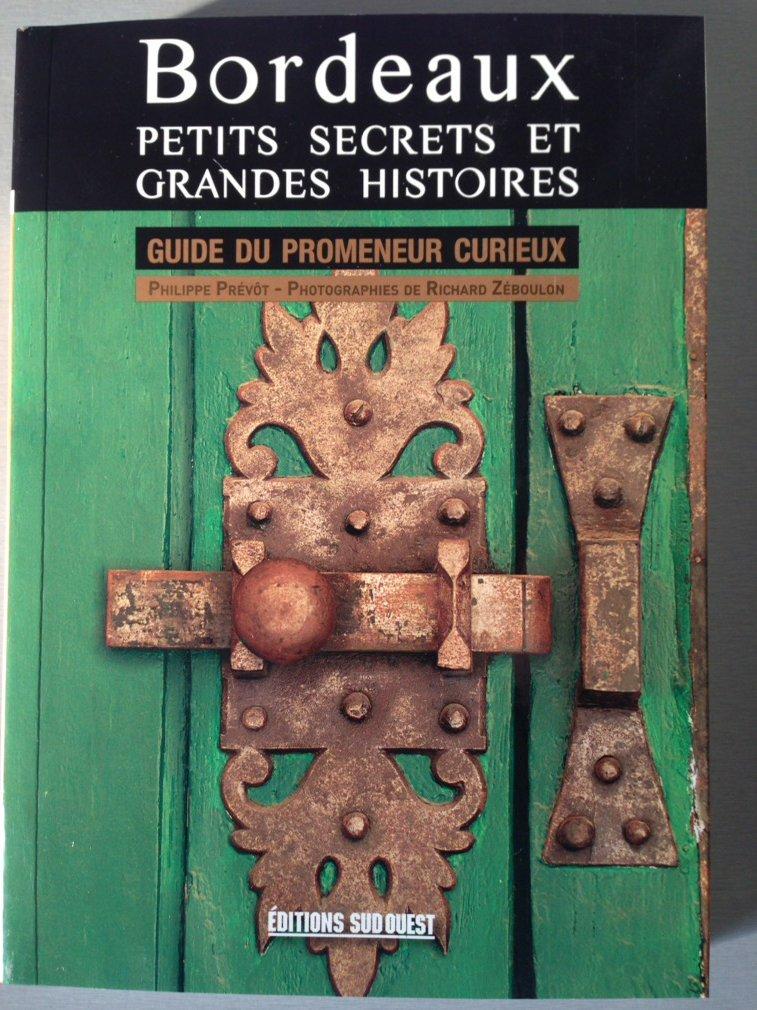 BORDEAUX PETITS SECRETS ET GRANDES HISTOIRES Broché – 14 mai 2016 PREVOT P-ZEBOULON R SUD OUEST 2817704819 Voyages
