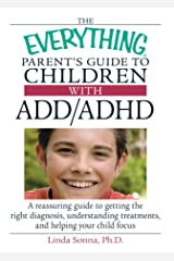 The Everything Parent's Guide To Children With ADD/ADHD: A Reassuring Guide To Getting The Right Diagnosis, Understanding Treatments, And Helping Your Child Focus (Everything: Parenting and Family) Paperback