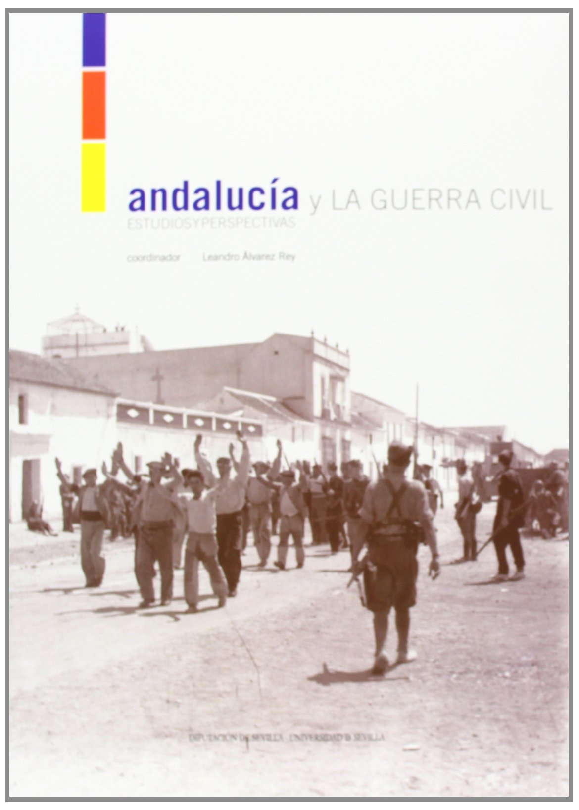 Andalucía y la Guerra Civil: 10 Historia. Otras Publicaciones: Amazon.es: Álvarez Rey, Leandro, Diputación de Sevilla: Libros