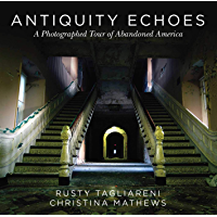 Antiquity Echoes: A Photographed Tour of Abandoned America book cover
