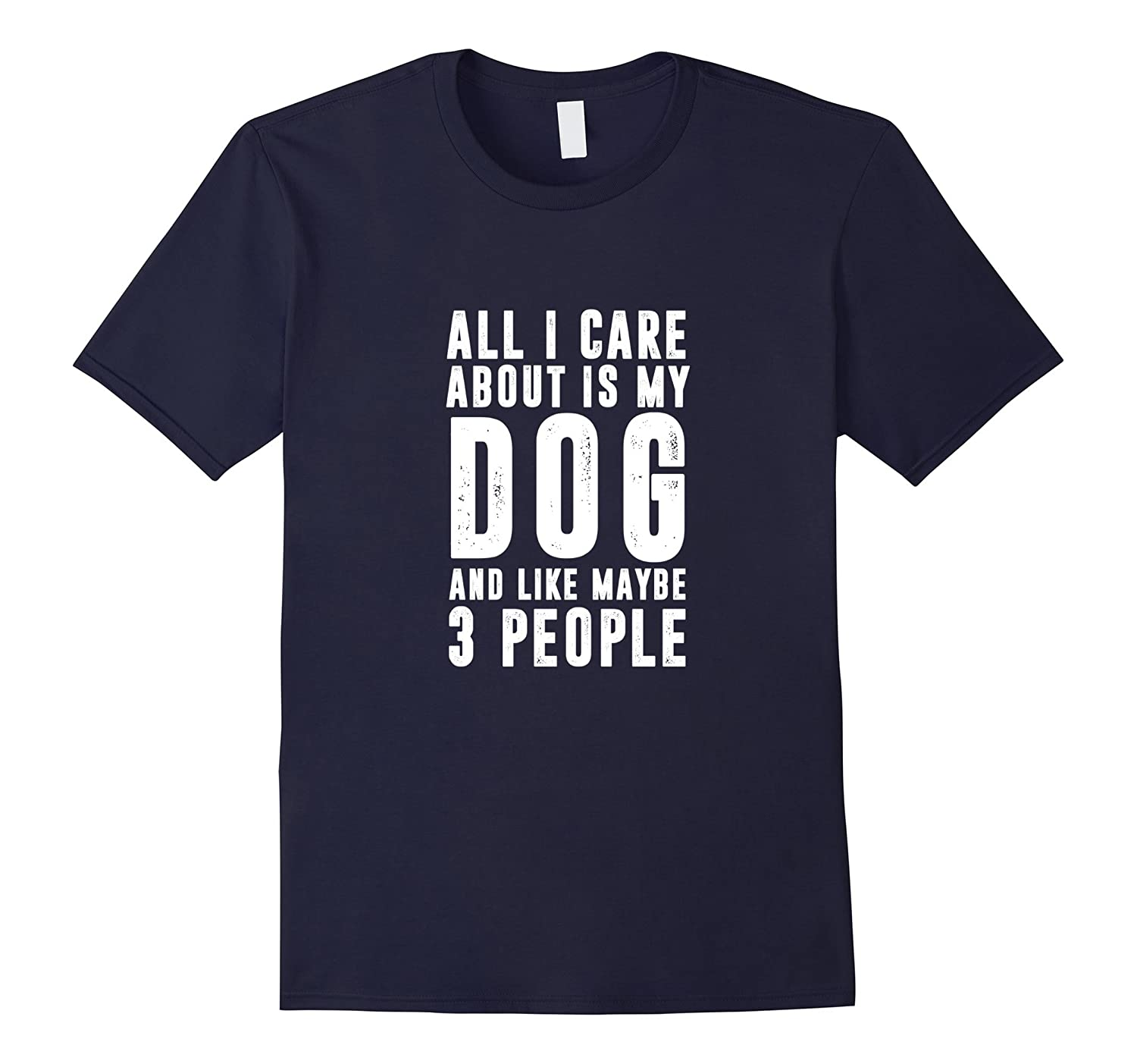 All I Care About Is My Dog And Like Maybe 3 People Shirt-CD