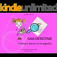 Gaia detective. L'indizio dietro la fotografia: Racconto breve per bambini investigatori