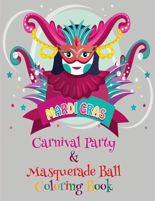 Amazon Com Mardi Gras Carnival Party Masquerade Ball Coloring Book Fun Mardi Gras Masks Costumes Hats Men Women Dancers Beads Accessories Ornaments Preschool Elementary Toddlers Girls Boys 9798608200571 Delight Color