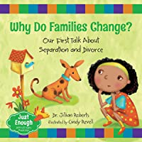 Why Do Families Change?: Our First Talk About Separation and Divorce (Just Enough, 4)