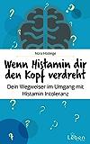 Wenn Histamin dir den Kopf verdreht: Dein Wegweiser im Umgang mit der Histaminintoleranz (Teil 2)