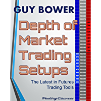 Depth of Market Trading Setups: The Latest in Futures Trading Tools (English Edition)