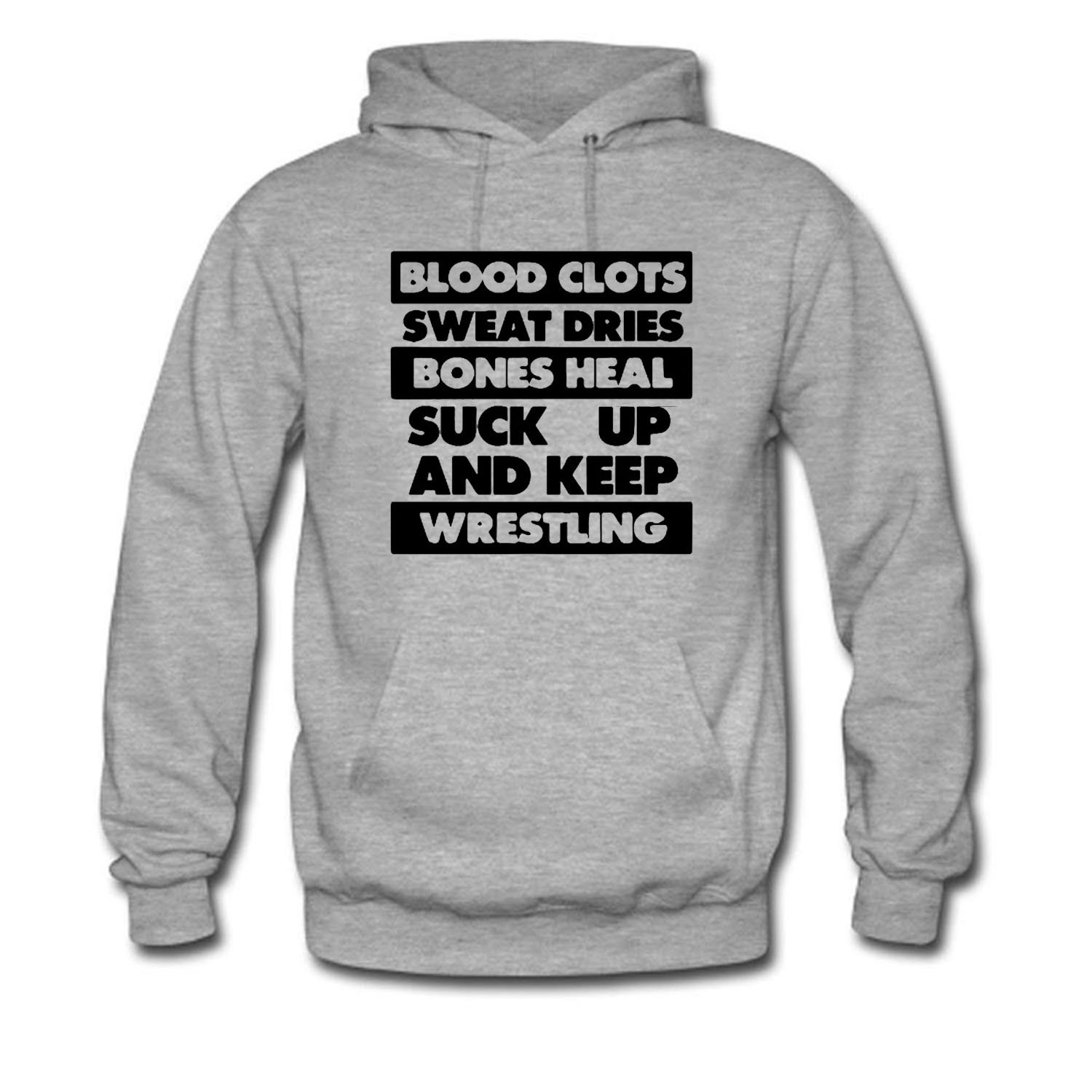 Men's Blood Clots Sweat Dries Bones Heal Suck Up and Keep Wrestling Hoodie