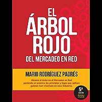 El Arbol Rojo del Multinivel y Las Ventas Directas: Cómo generar utilidades en los negocios de las ventas en red sin perder el tiempo y disfrutando el camino.