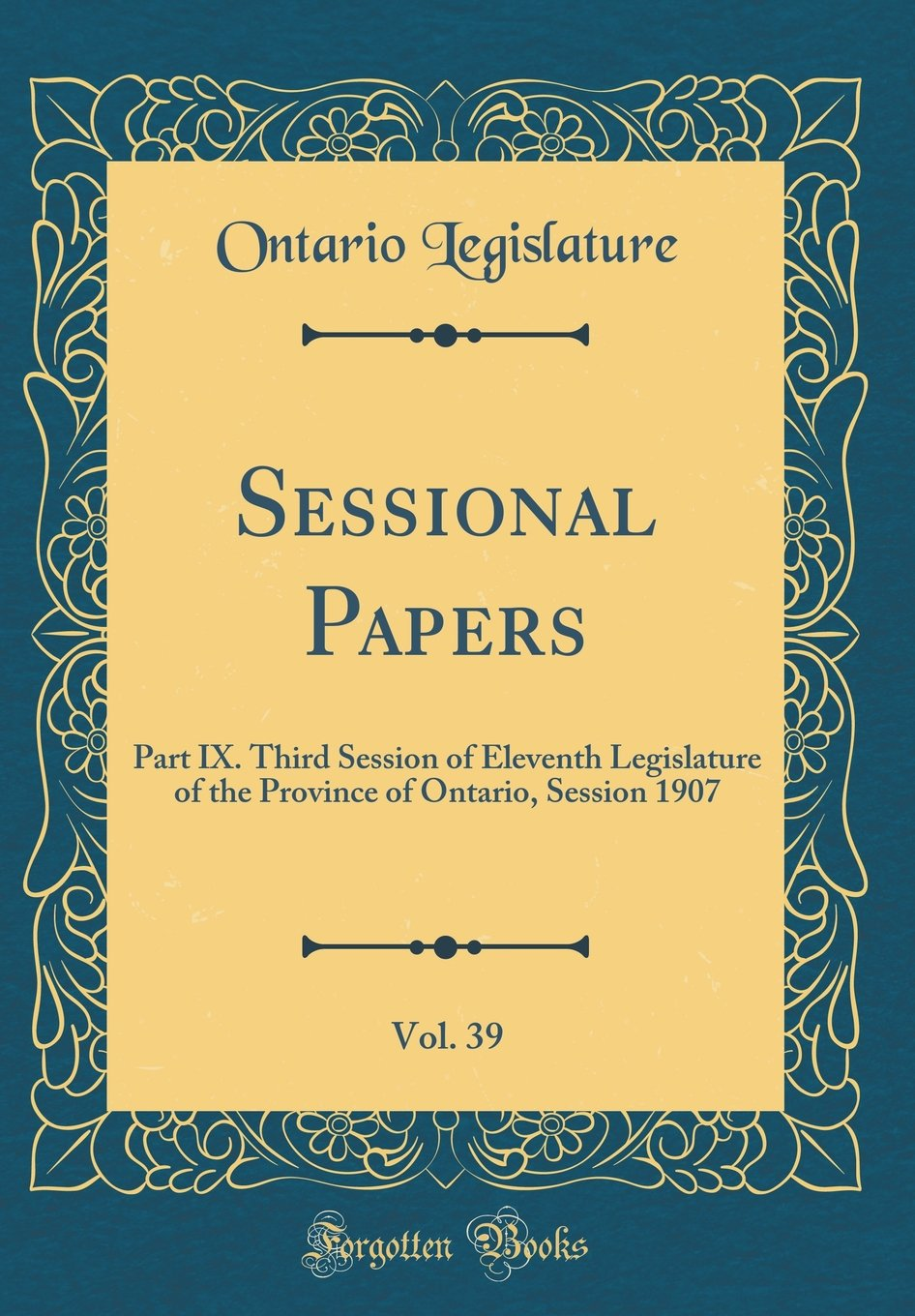Read Online Sessional Papers, Vol. 39: Part IX. Third Session of Eleventh Legislature of the Province of Ontario, Session 1907 (Classic Reprint) pdf