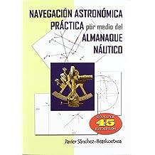 Navegación astronómica práctica por medio del almanaque náutico Jan 1, 1900