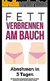 Fett verbrennen am Bauch: Abnehmen in 3 Tagen (Fett Weg am Bauch, Fettverbrennung, Abnehmen für Frauen, Abnehmen am Bauch, Gesund abnehmen, Fettlogik)