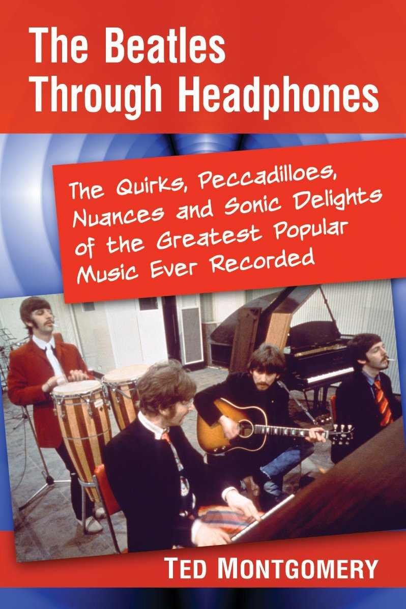 The Beatles Through Headphones: The Quirks, Peccadilloes, Nuances and Sonic Delights of the Greatest Popular Music Ever Recorded pdf epub