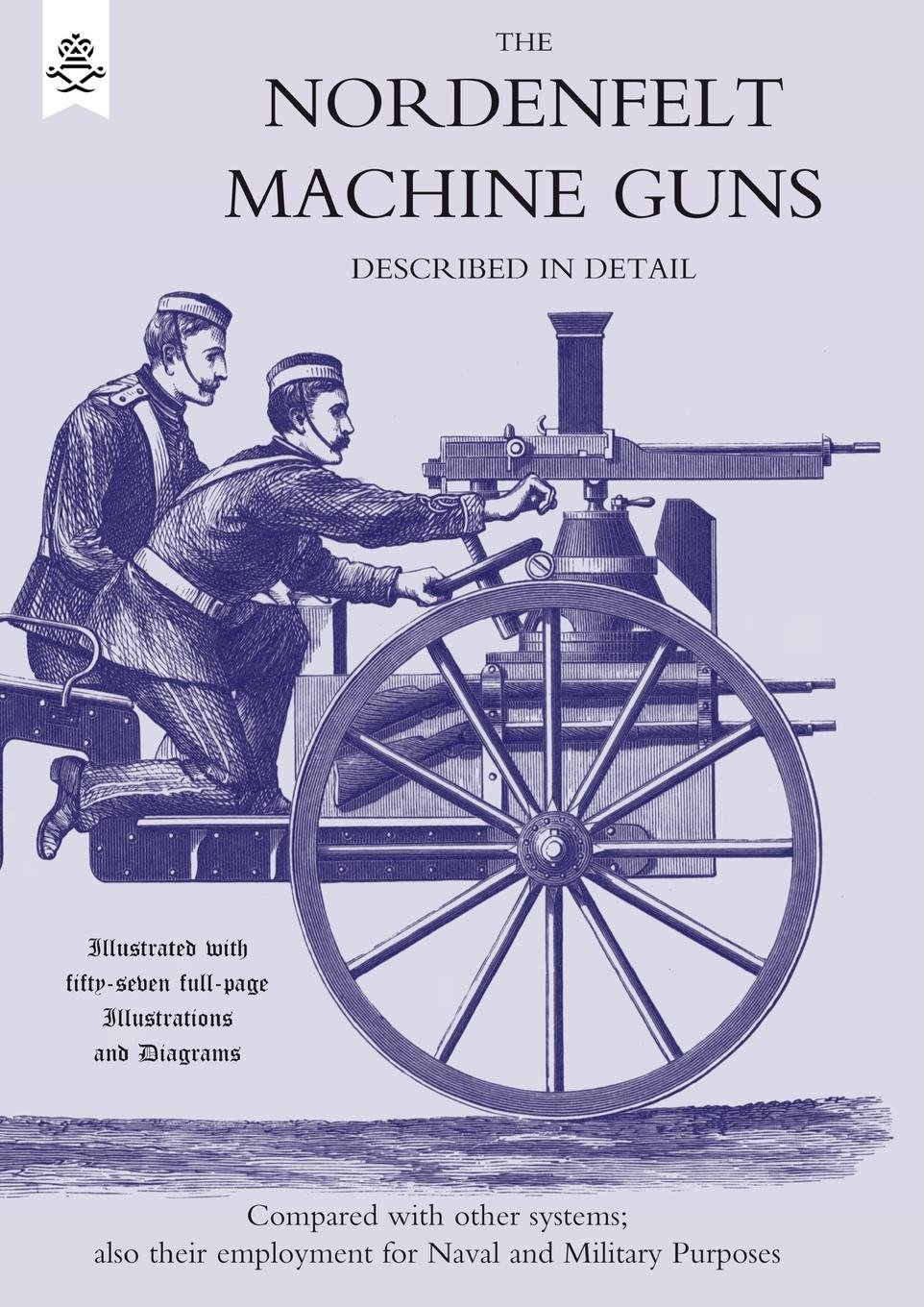 Download Nordenfelt Machine Guns Described In Detail: Nordenfelt Machine Guns Described In Detail pdf epub