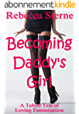 Becoming Daddy's Girl: A Taboo Tale of Loving Feminisation (English Edition)