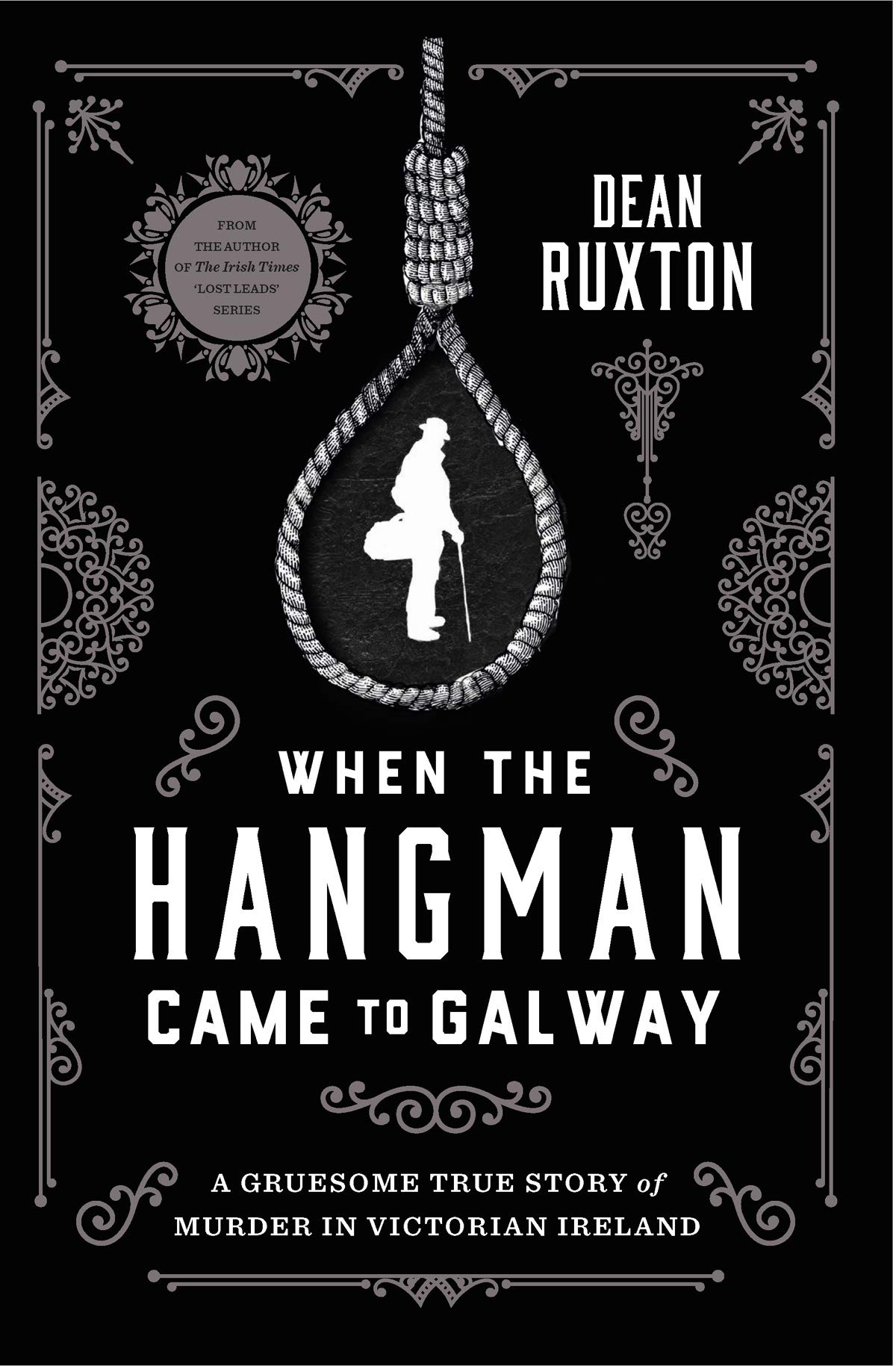 When the Hangman Came to Galway: A Gruesome True Story of Murder in  Victorian Ireland: Amazon.co.uk: Dean Ruxton: 9780717180851: Books