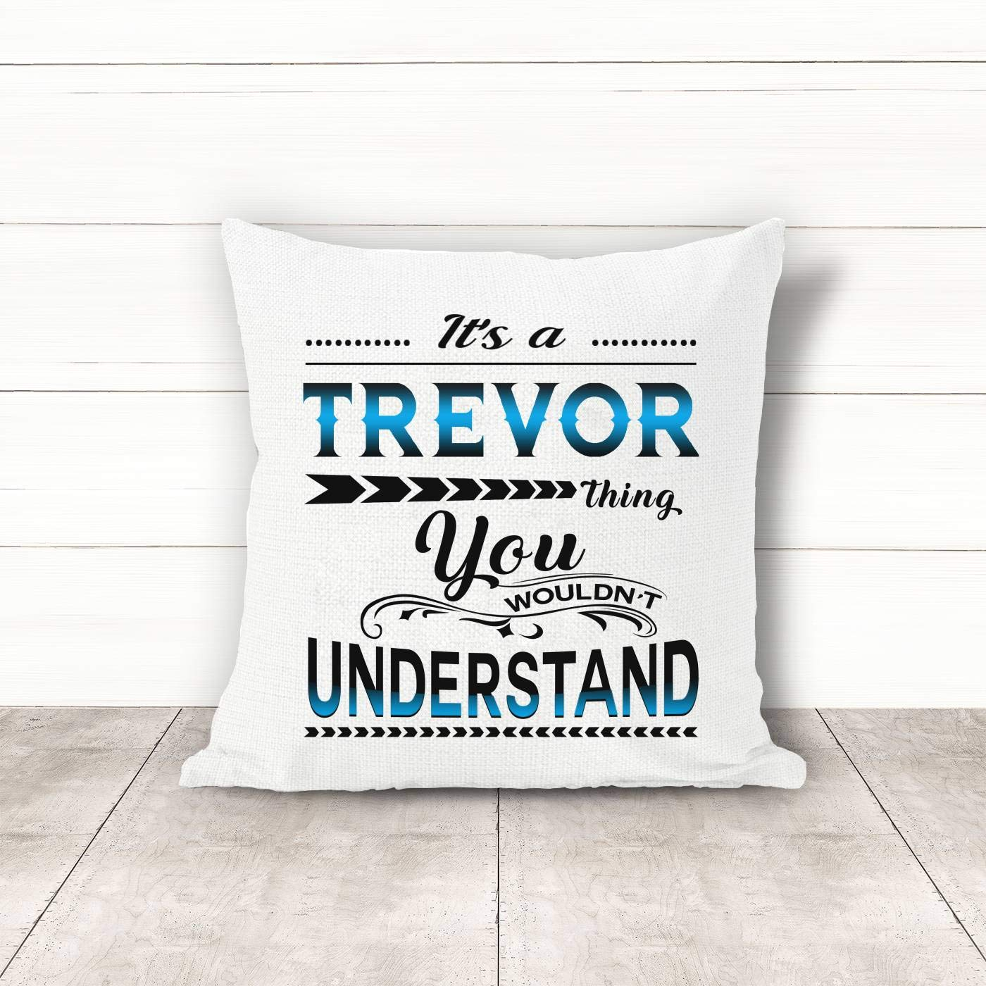 Valentine's Day Gift For Him/Woman It's a Trevor Thing You Wouldn't Understand - Funny Gift Ideas Wedding, Anniversary, Birthday, Mother's Day - Pillow Covers 18x18 inch