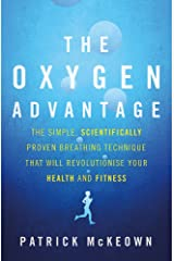 The Oxygen Advantage: The simple, scientifically proven breathing technique that will revolutionise your health and fitness Paperback