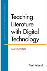 Teaching Literature with Digital Technology: Assignments Kindle Edition