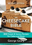 The Cheesecake Bible: 300 Sweet and Savory Recipes for Cakes and More