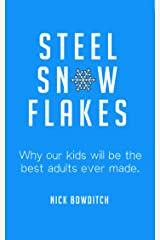 Steel Snowflakes: Why our kids will be the best adults ever made. Kindle Edition