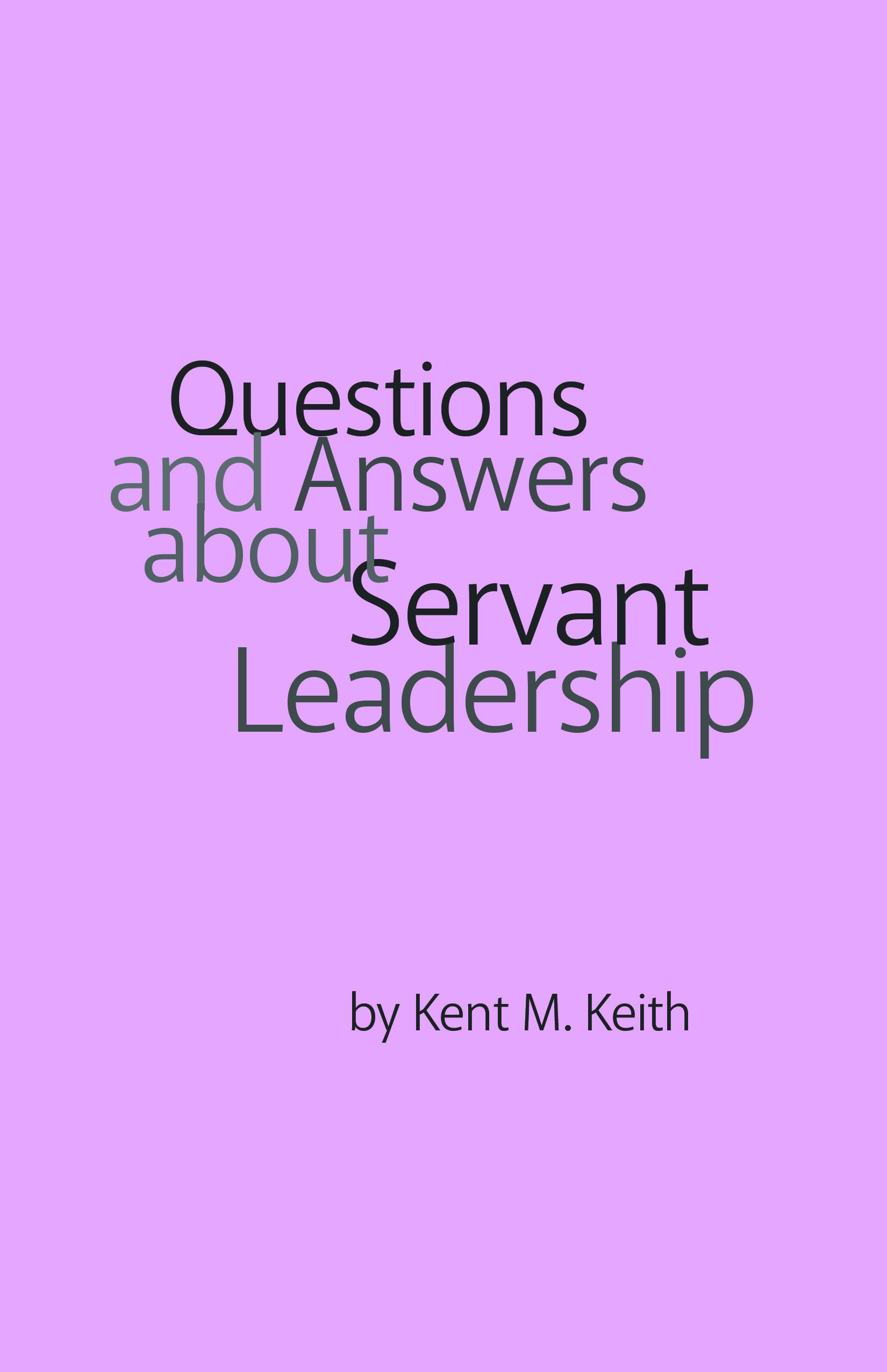 questions and answers about servant leadership kent m keith questions and answers about servant leadership kent m keith 9780982882566 amazon com books