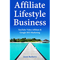 Affiliate Lifestyle Business: YouTube Video Affiliate & Google SEO Marketing (English Edition)