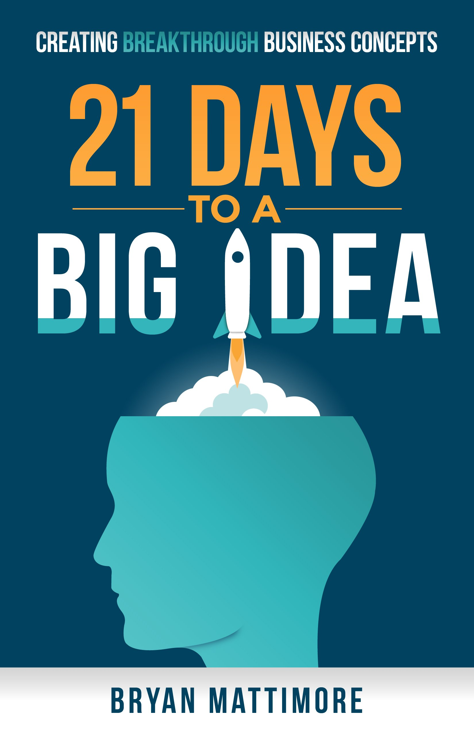 21 Days to a Big Idea!: Creating Breakthrough Business Concepts ...