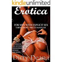 Erotica For Men With Explicit Sex: Taboo - Short - Smutty & Rough (Interracial, Age Difference, Paranormal, Menage and More)