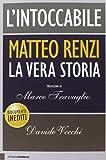 L'intoccabile. Matteo Renzi. La vera storia