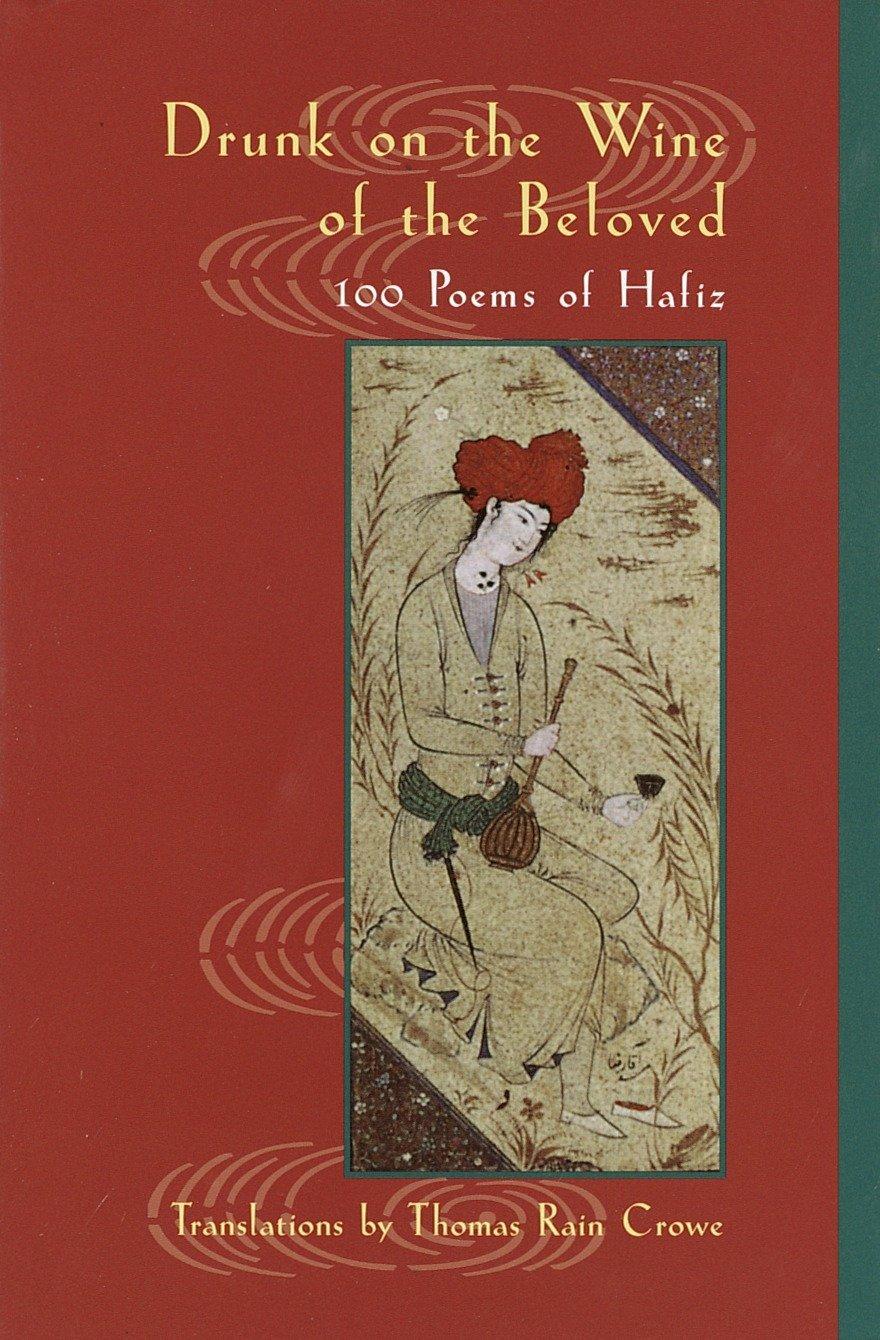 Drunk on the Wine of the Beloved: Poems of Hafiz: Hafiz, Thomas Rain Crowe:  9781570628535: Amazon.com: Books