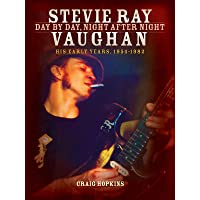 Stevie Ray Vaughan: Day by Day Night After Night: His Early Years 1954-1982