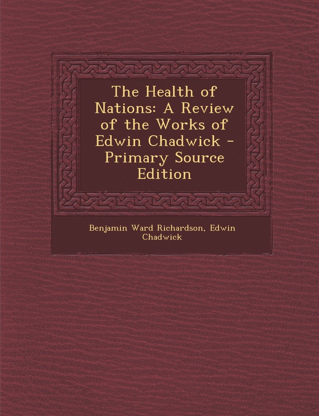 The Health of Nations: A Review of the Works of Edwin Chadwick - Primary Source Edition PDF