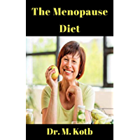 The Menopause Diet : The Ultimate Guide to Amazing Sex, Anxiety Relief and Weight Loss During Menopause PLUS The…