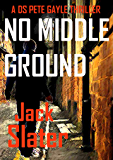 No Middle Ground (DS Peter Gayle thriller series, Book 5)