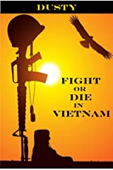 Fight or Die in Vietnam! Kindle Edition
