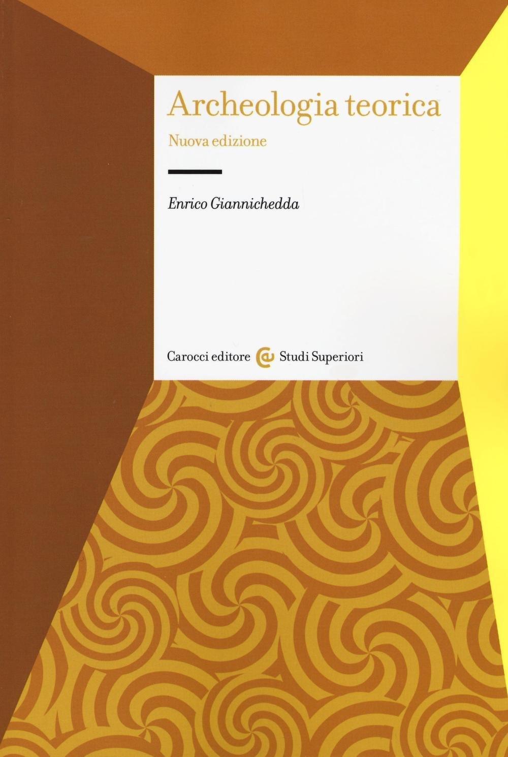 Archeologia teorica Copertina flessibile – 9 giu 2016 Enrico Giannichedda Carocci 8843082108 Saggistica