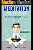 MEDITATION: Meditieren lernen für Anfänger - Meditationstechniken inkl. VIDEOKURS: Der ultimative Guide für Gelassenheit, Energie und Glück (Meditation, Meditieren lernen)