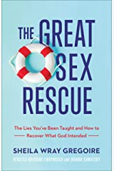 The Great Sex Rescue: The Lies You've Been Taught and How to Recover What God Intended Kindle Edition