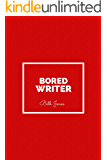 Bored Writer: 99 Writing Exercises to Inspire the Creative Mind Within (99 Writing Prompts Book 3)