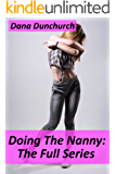 Doing The Nanny: The Full Series: (FF MF FMF Menage)