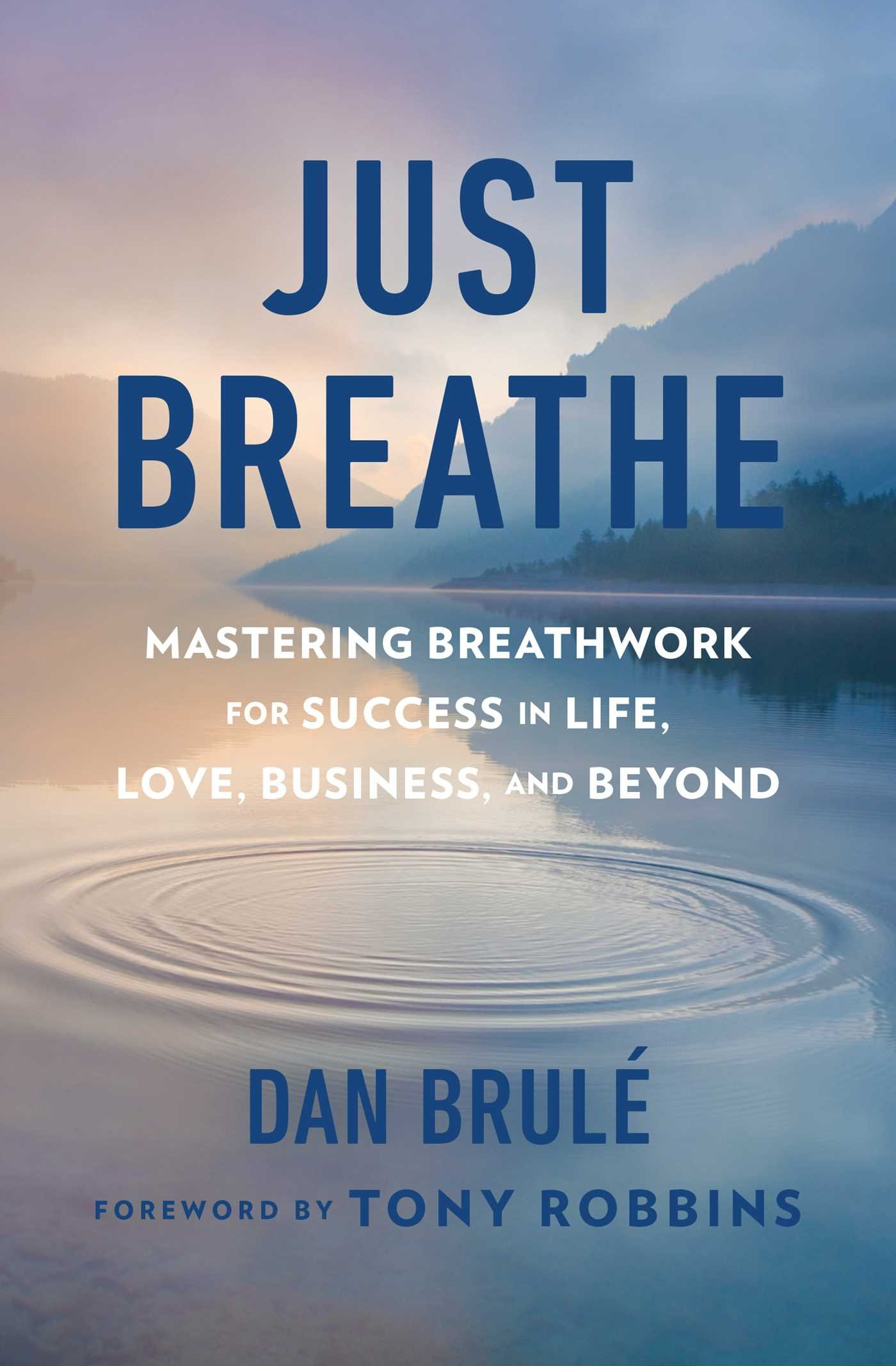 Read Online Just Breathe: Mastering Breathwork for Success in Life, Love, Business, and Beyond PDF