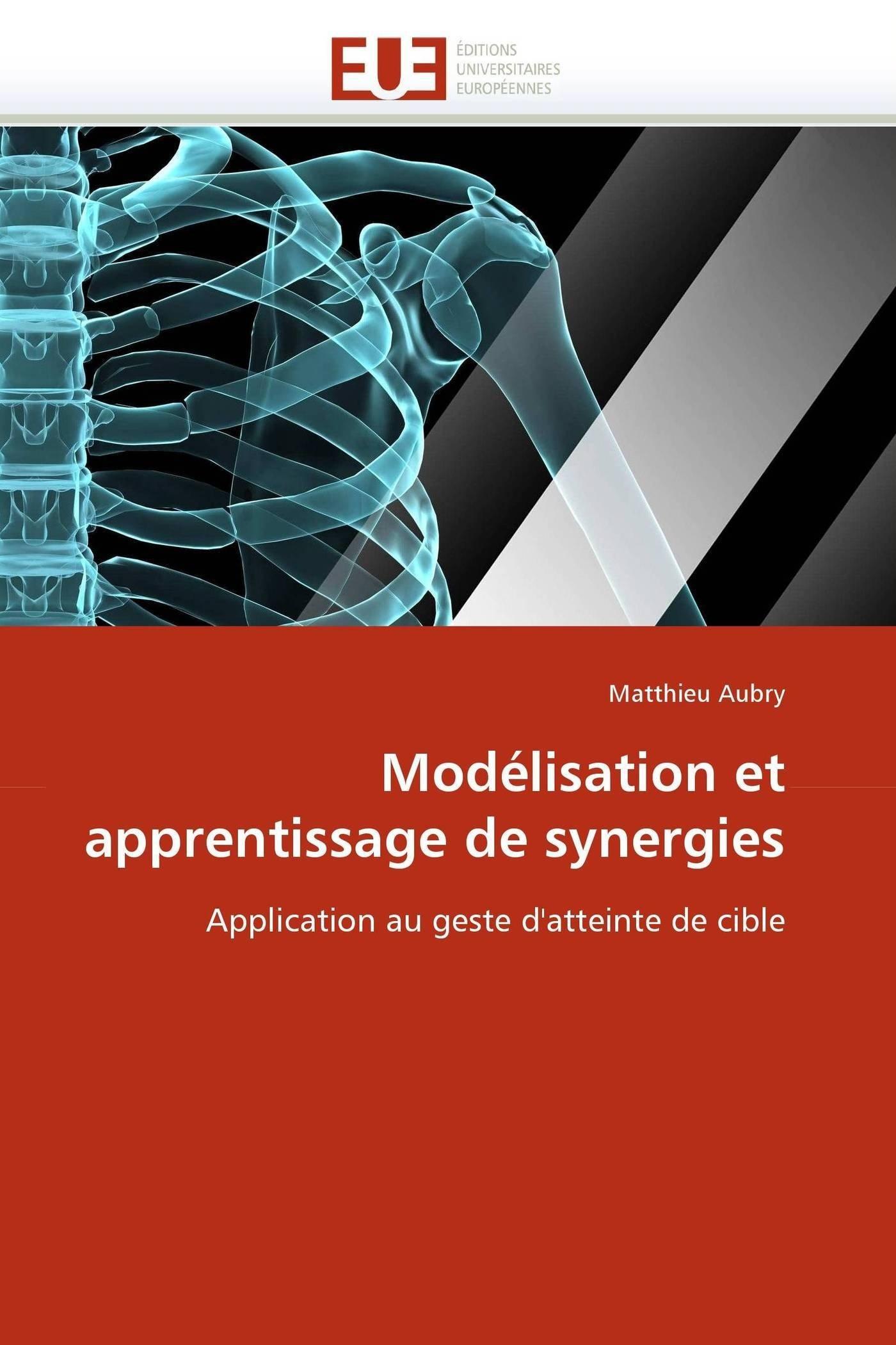 Read Online Modélisation et apprentissage de synergies: Application au geste d'atteinte de cible (Omn.Univ.Europ.) (French Edition) PDF