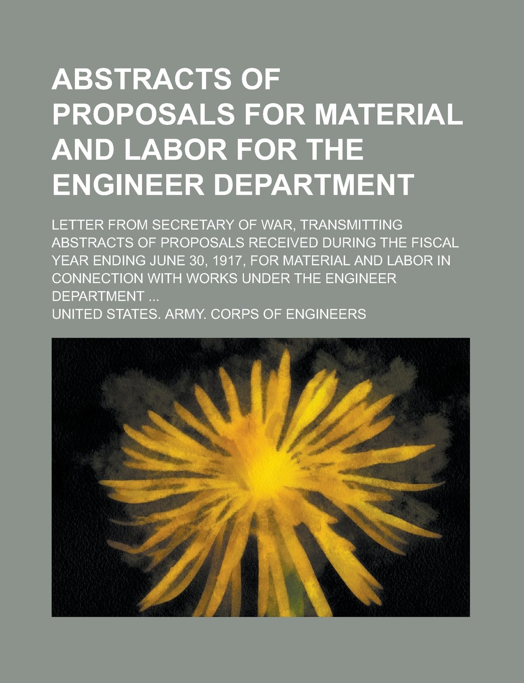 Read Online Abstracts of Proposals for Material and Labor for the Engineer Department; Letter from Secretary of War, Transmitting Abstracts of Proposals Received ... for Material and Labor in Connection with pdf