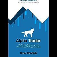 Alpha Trader: The Mindset, Methodology and Mathematics of Professional Trading (English Edition)